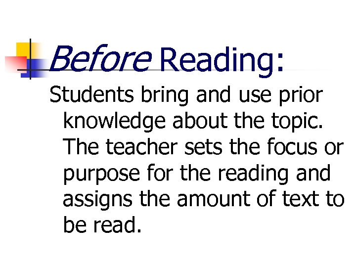 Before Reading: Students bring and use prior knowledge about the topic. The teacher sets