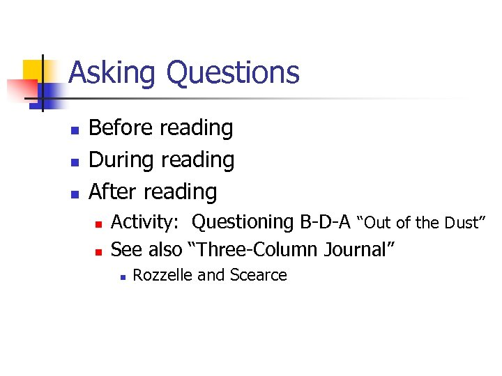 Asking Questions n n n Before reading During reading After reading n n Activity: