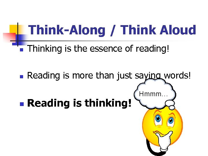 Think-Along / Think Aloud n Thinking is the essence of reading! n Reading is