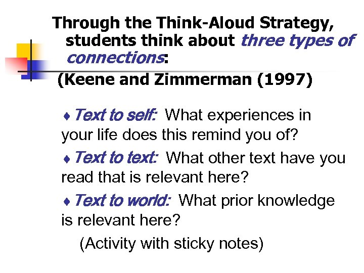 Through the Think-Aloud Strategy, students think about three types of connections: (Keene and Zimmerman