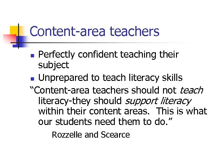 "Content-area teachers Perfectly confident teaching their subject n Unprepared to teach literacy skills ""Content-area"