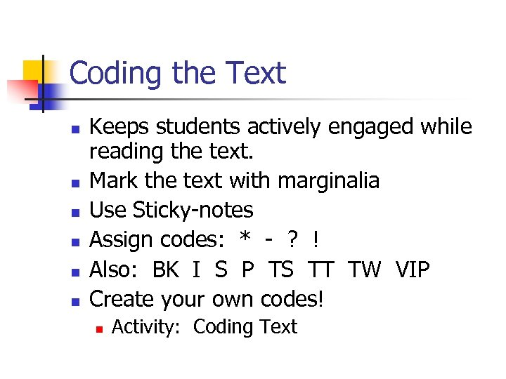Coding the Text n n n Keeps students actively engaged while reading the text.