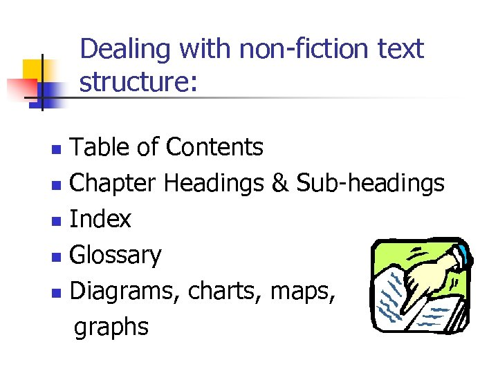 Dealing with non-fiction text structure: Table of Contents n Chapter Headings & Sub-headings n