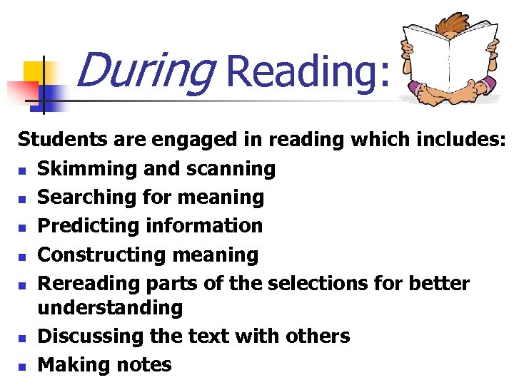 During Reading: Students are engaged in reading which includes: n Skimming and scanning n