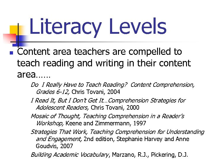 Literacy Levels n Content area teachers are compelled to teach reading and writing in