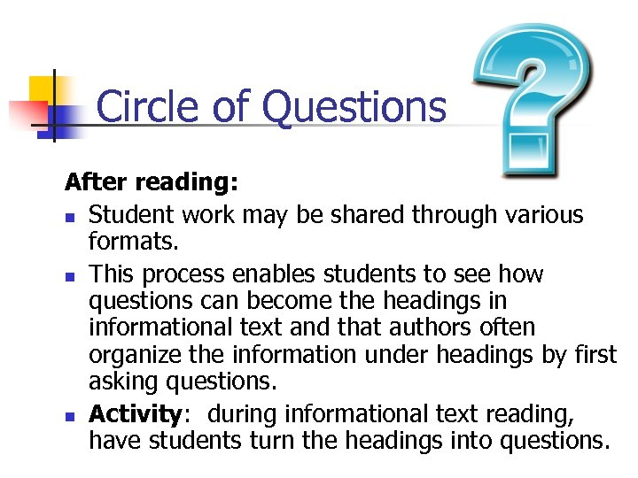Circle of Questions After reading: n Student work may be shared through various formats.