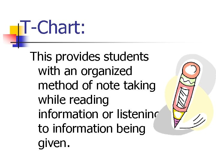 T-Chart: This provides students with an organized method of note taking while reading information