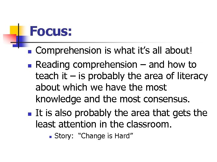 Focus: n n n Comprehension is what it's all about! Reading comprehension – and