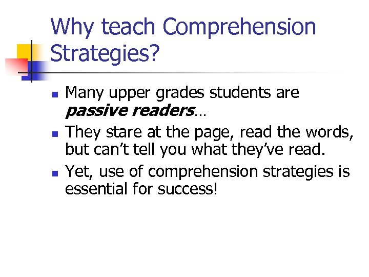 Why teach Comprehension Strategies? n n n Many upper grades students are passive readers…