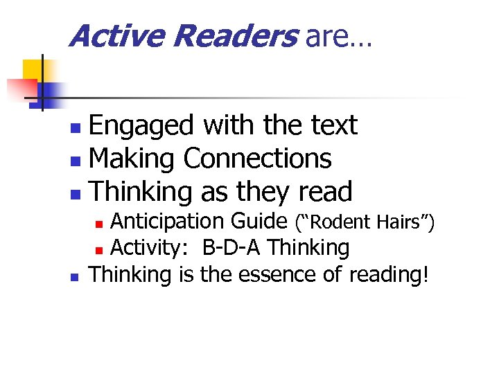 Active Readers are… Engaged with the text n Making Connections n Thinking as they