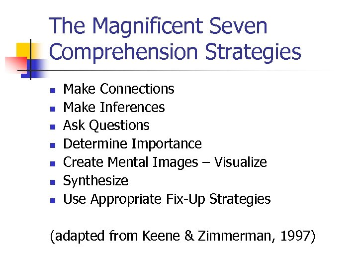 The Magnificent Seven Comprehension Strategies n n n n Make Connections Make Inferences Ask