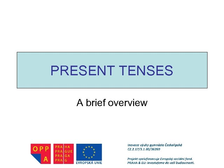 PRESENT TENSES A brief overview
