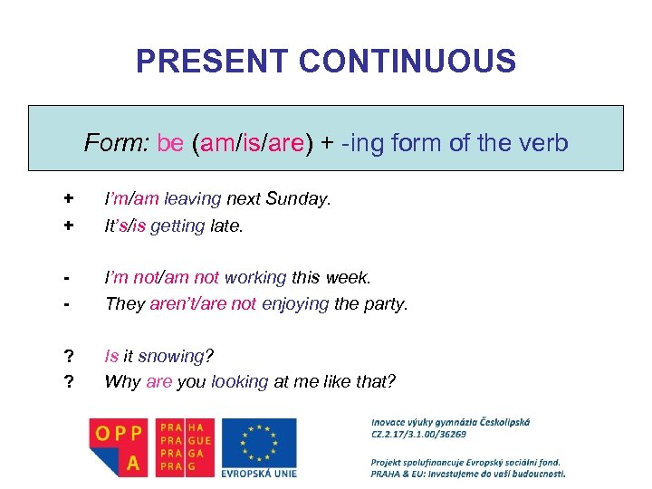 PRESENT CONTINUOUS Form: be (am/is/are) + -ing form of the verb + + I'm/am