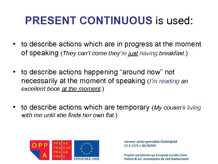 PRESENT CONTINUOUS is used: • to describe actions which are in progress at the