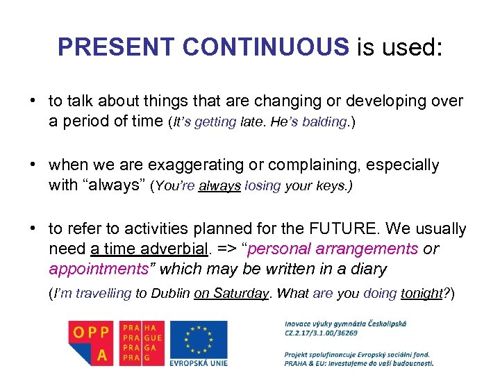 PRESENT CONTINUOUS is used: • to talk about things that are changing or developing