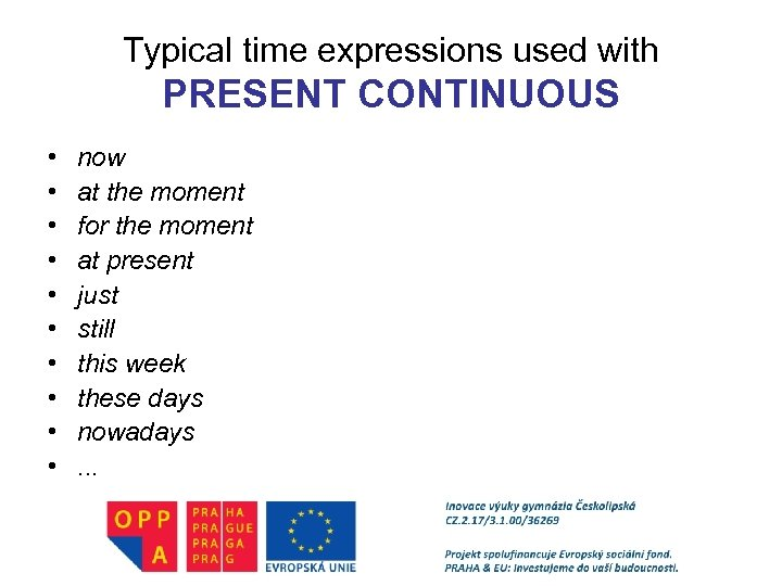 Typical time expressions used with PRESENT CONTINUOUS • • • now at the moment