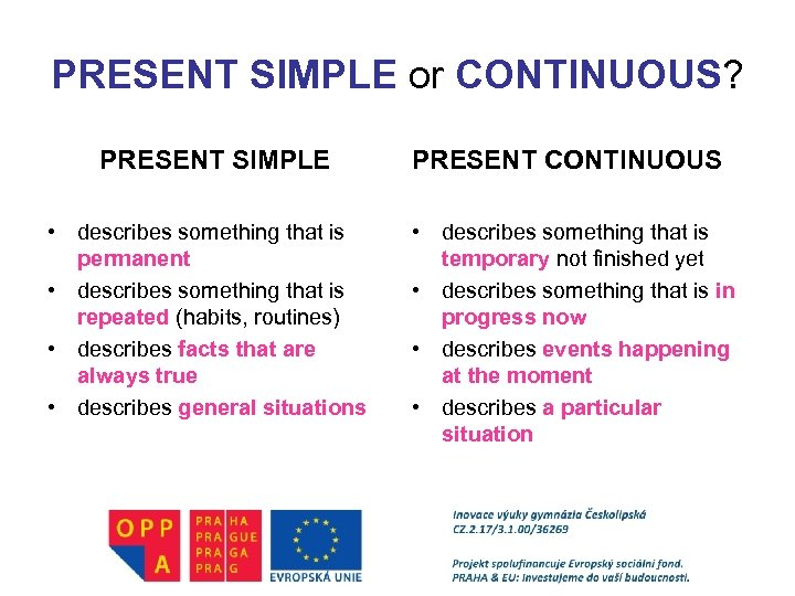 PRESENT SIMPLE or CONTINUOUS? PRESENT SIMPLE • describes something that is permanent • describes