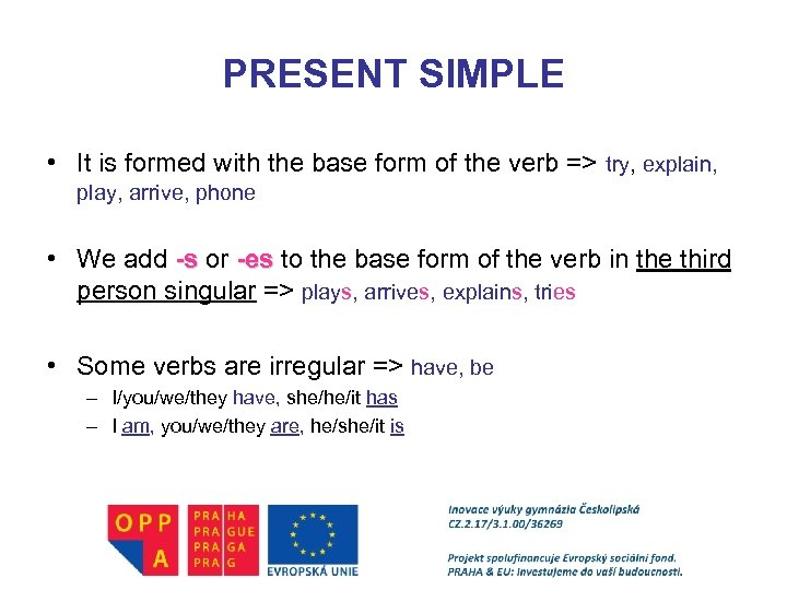 PRESENT SIMPLE • It is formed with the base form of the verb =>