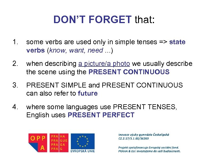 DON'T FORGET that: 1. some verbs are used only in simple tenses => state