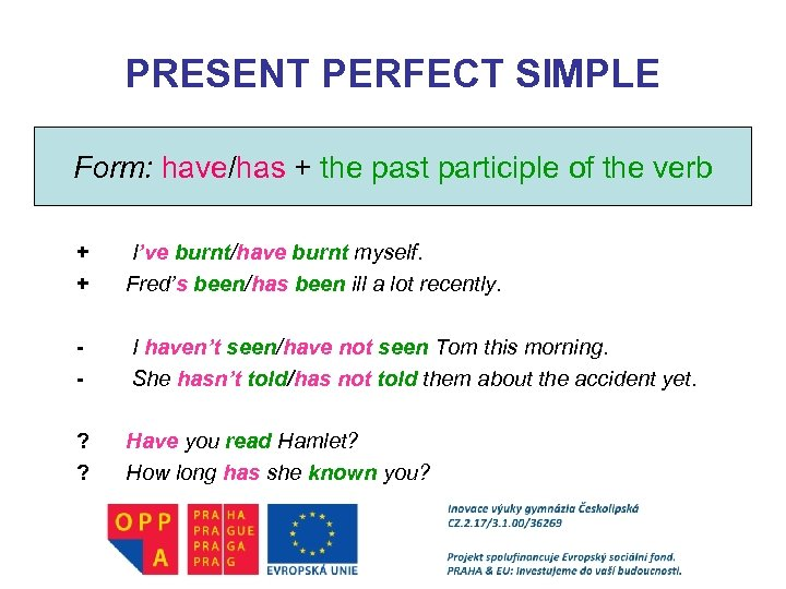 PRESENT PERFECT SIMPLE Form: have/has + the past participle of the verb + +