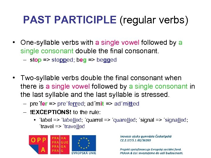 PAST PARTICIPLE (regular verbs) • One-syllable verbs with a single vowel followed by a