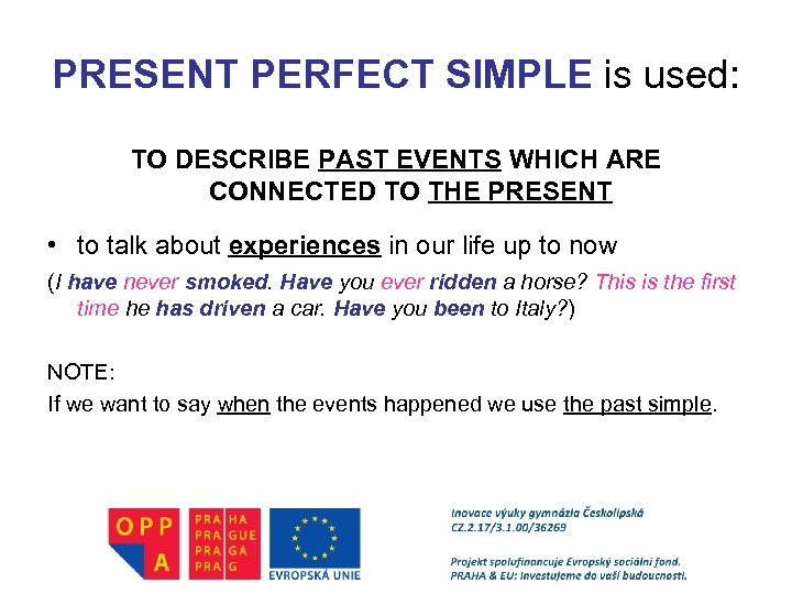 PRESENT PERFECT SIMPLE is used: TO DESCRIBE PAST EVENTS WHICH ARE CONNECTED TO THE