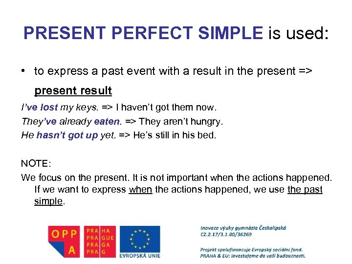 PRESENT PERFECT SIMPLE is used: • to express a past event with a result