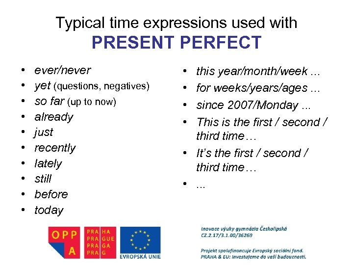 Typical time expressions used with PRESENT PERFECT • • • ever/never yet (questions, negatives)