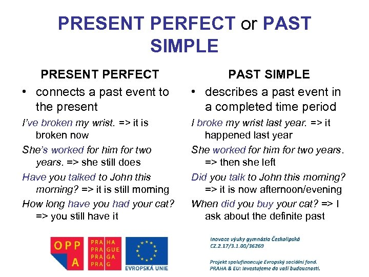 PRESENT PERFECT or PAST SIMPLE PRESENT PERFECT • connects a past event to the