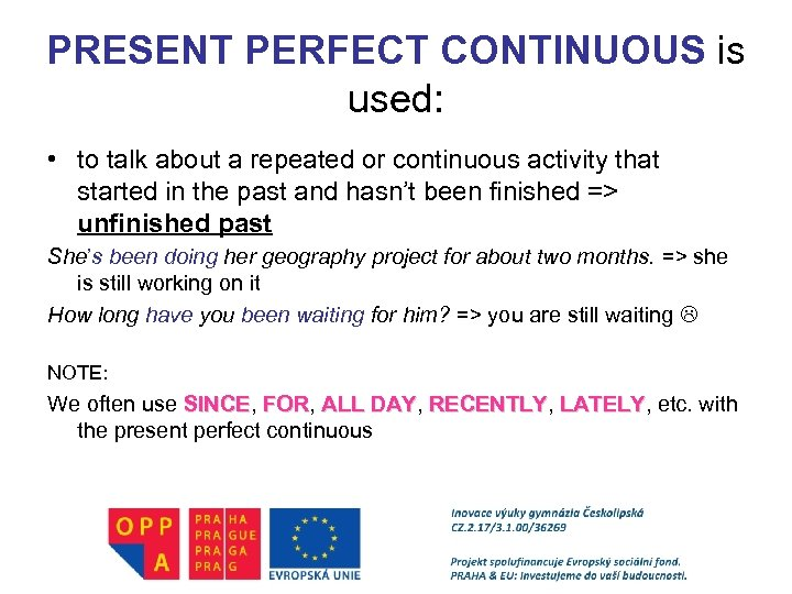 PRESENT PERFECT CONTINUOUS is used: • to talk about a repeated or continuous activity