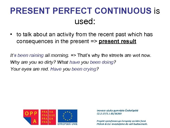 PRESENT PERFECT CONTINUOUS is used: • to talk about an activity from the recent