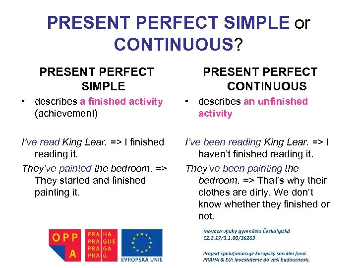 PRESENT PERFECT SIMPLE or CONTINUOUS? PRESENT PERFECT SIMPLE PRESENT PERFECT CONTINUOUS • describes a