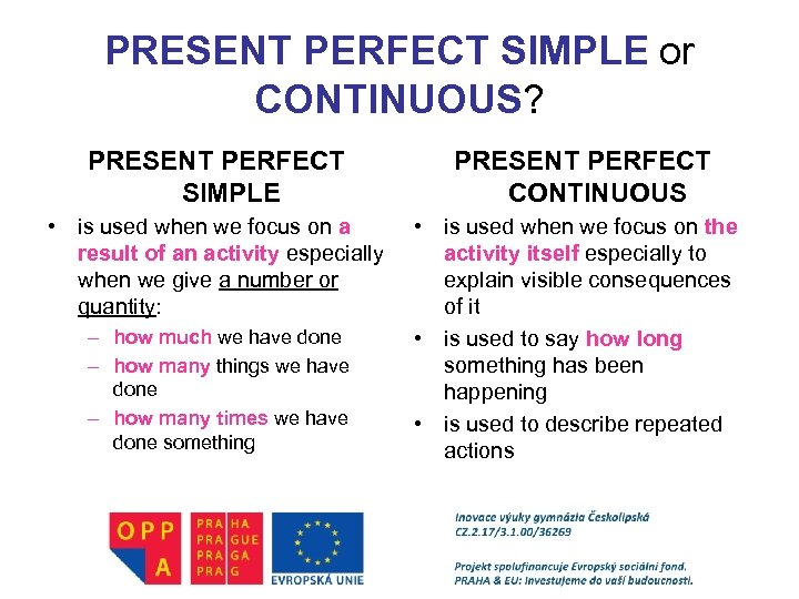 PRESENT PERFECT SIMPLE or CONTINUOUS? PRESENT PERFECT SIMPLE PRESENT PERFECT CONTINUOUS • is used