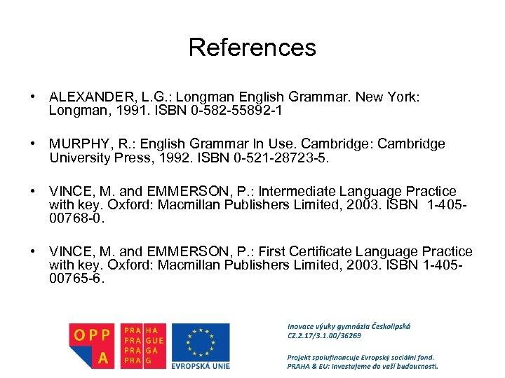 References • ALEXANDER, L. G. : Longman English Grammar. New York: Longman, 1991. ISBN