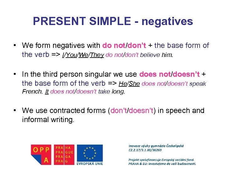 PRESENT SIMPLE - negatives • We form negatives with do not/don't + the base