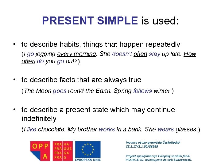 PRESENT SIMPLE is used: • to describe habits, things that happen repeatedly (I go