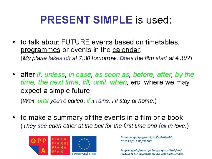 PRESENT SIMPLE is used: • to talk about FUTURE events based on timetables, programmes