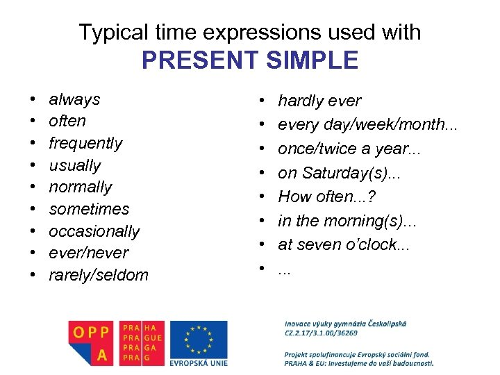 Typical time expressions used with PRESENT SIMPLE • • • always often frequently usually
