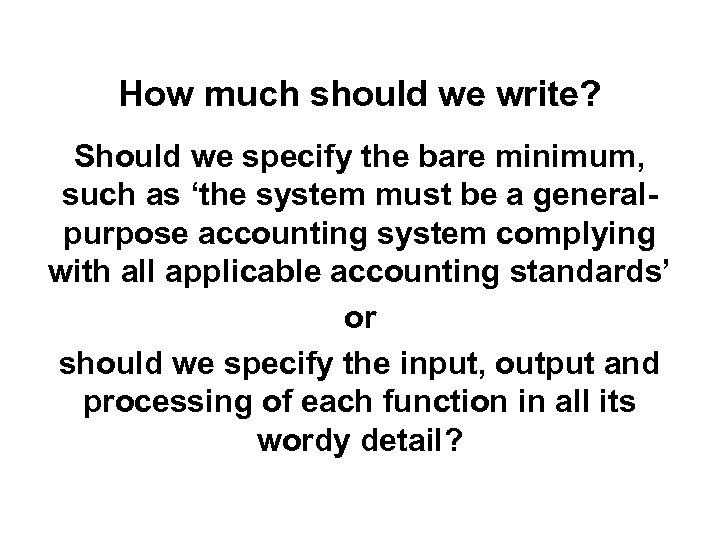 How much should we write? Should we specify the bare minimum, such as 'the