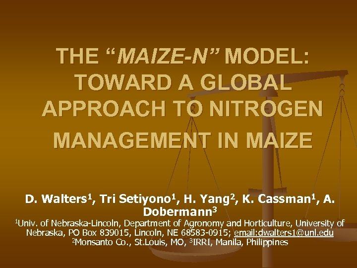 """THE """"MAIZE-N"""" MODEL: TOWARD A GLOBAL APPROACH TO NITROGEN MANAGEMENT IN MAIZE D. Walters"""