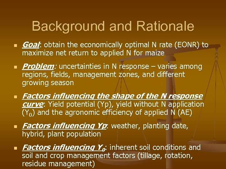 Background and Rationale n Goal: obtain the economically optimal N rate (EONR) to n