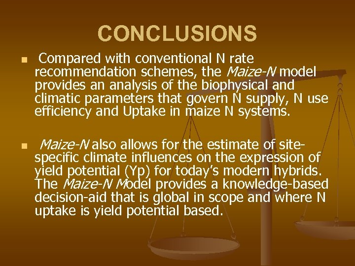 CONCLUSIONS n n Compared with conventional N rate recommendation schemes, the Maize-N model provides