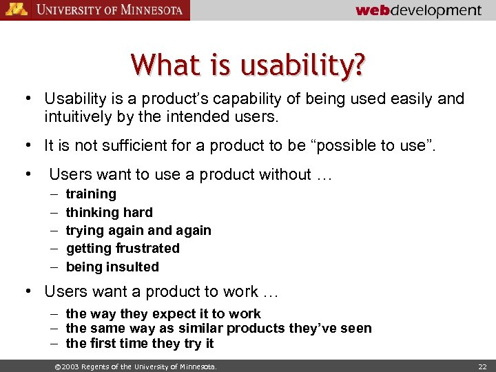What is usability? • Usability is a product's capability of being used easily and