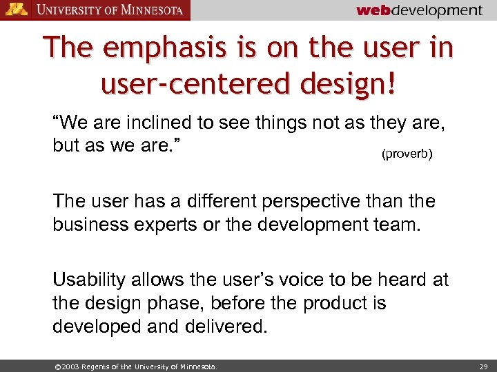 "The emphasis is on the user in user-centered design! ""We are inclined to see"
