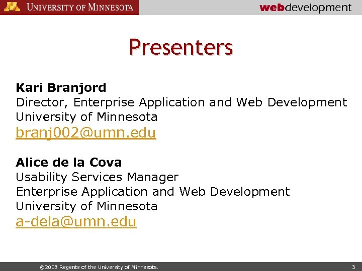 Presenters Kari Branjord Director, Enterprise Application and Web Development University of Minnesota branj 002@umn.