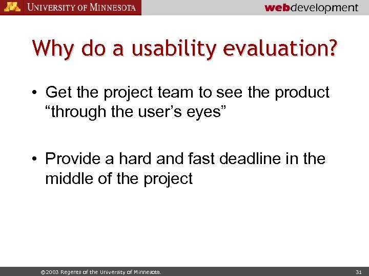 Why do a usability evaluation? • Get the project team to see the product