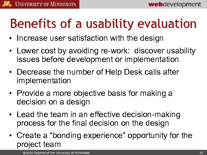 Benefits of a usability evaluation • Increase user satisfaction with the design • Lower