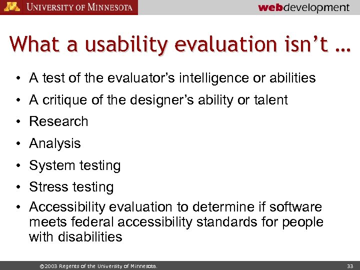 What a usability evaluation isn't … • A test of the evaluator's intelligence or