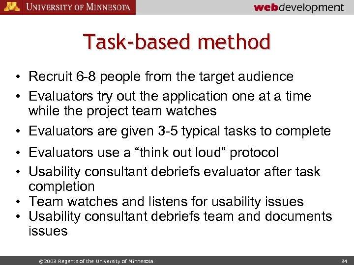 Task-based method • Recruit 6 -8 people from the target audience • Evaluators try