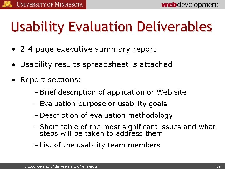 Usability Evaluation Deliverables • 2 -4 page executive summary report • Usability results spreadsheet